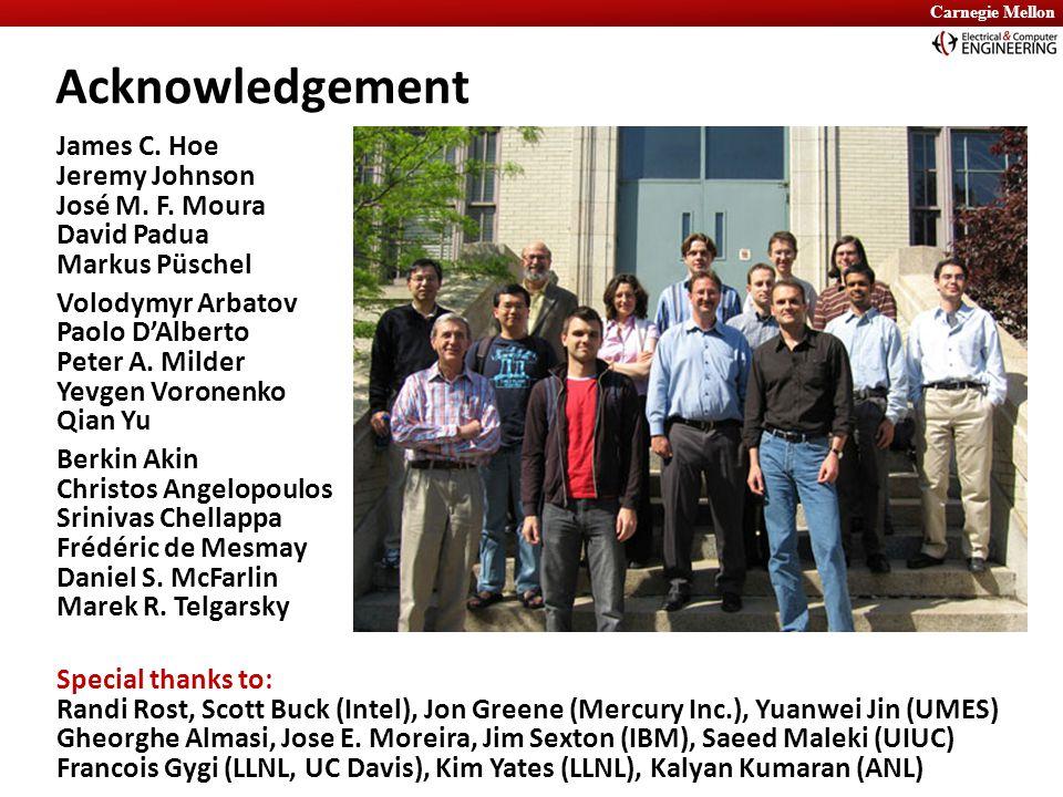 Carnegie Mellon Acknowledgement James C. Hoe Jeremy Johnson José M.