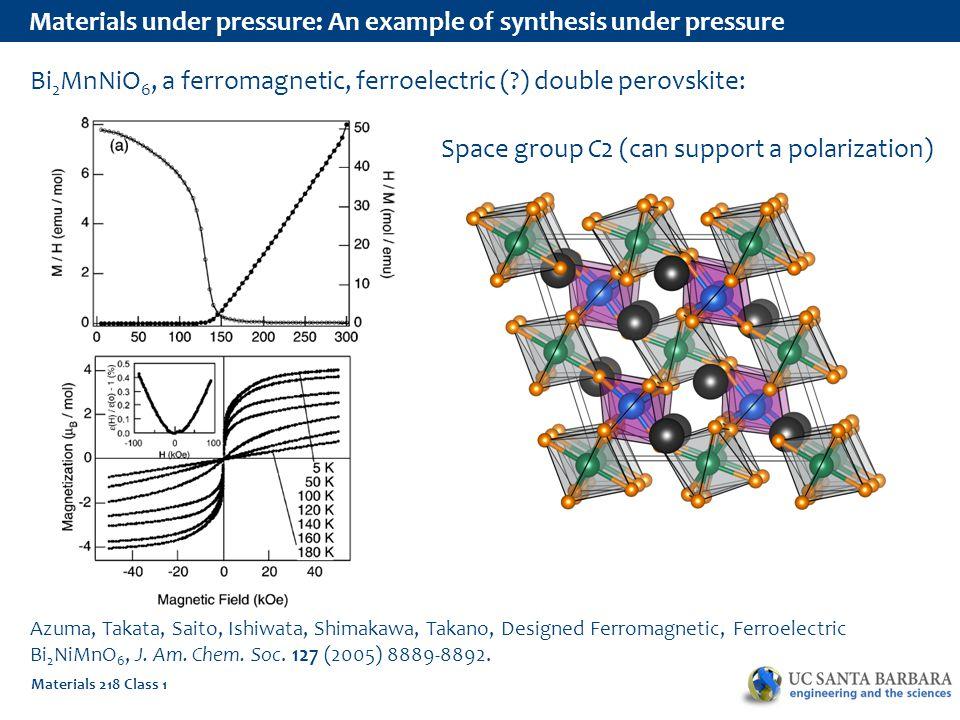 Materials 218 Class 1 Materials under pressure: In the earth MgSiO 3 (Mg 2 Si 2 O 6, pyroxene): ambient pressure, enstatite high-pressure, perovskite/ Bridgmanite ultra-high- pressure, post- perovskite/ CaIrO 3 structure (above 100 GPa)