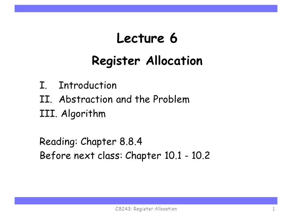 Carnegie Mellon Lecture 6 Register Allocation I. Introduction II. Abstraction and the Problem III. Algorithm Reading: Chapter 8.8.4 Before next class: