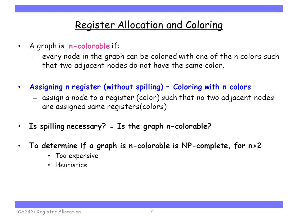Carnegie Mellon Register Allocation and Coloring A graph is n-colorable if: – every node in the graph can be colored with one of the n colors such tha