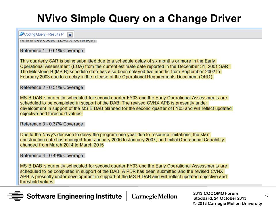 17 2013 COCOMO Forum Stoddard, 24 October 2013 © 2013 Carnegie Mellon University NVivo Simple Query on a Change Driver