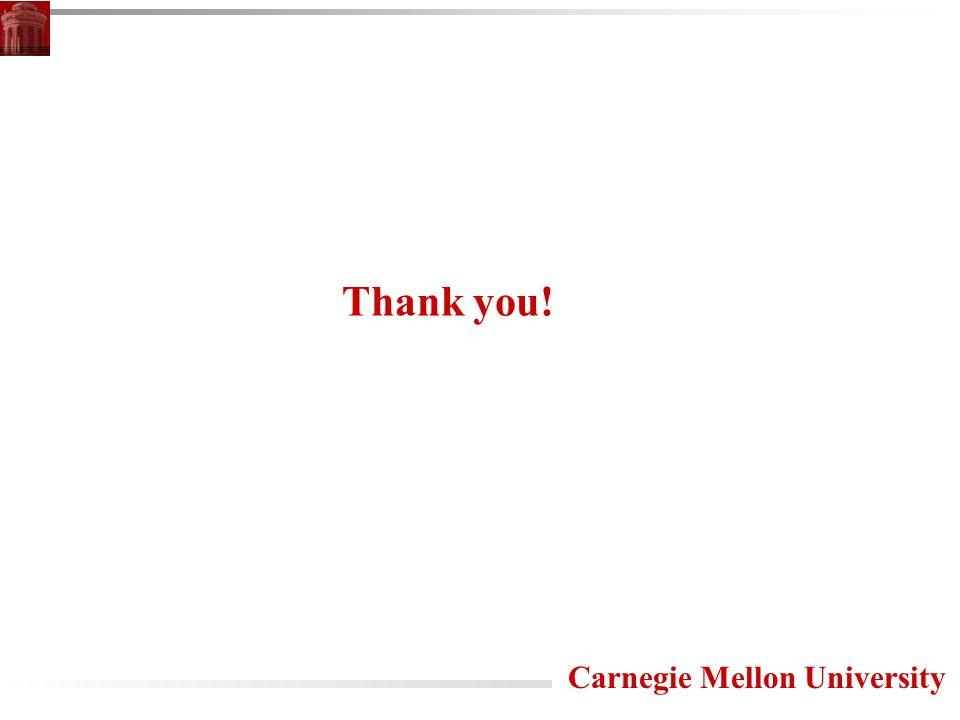 Carnegie Mellon University Thank you!