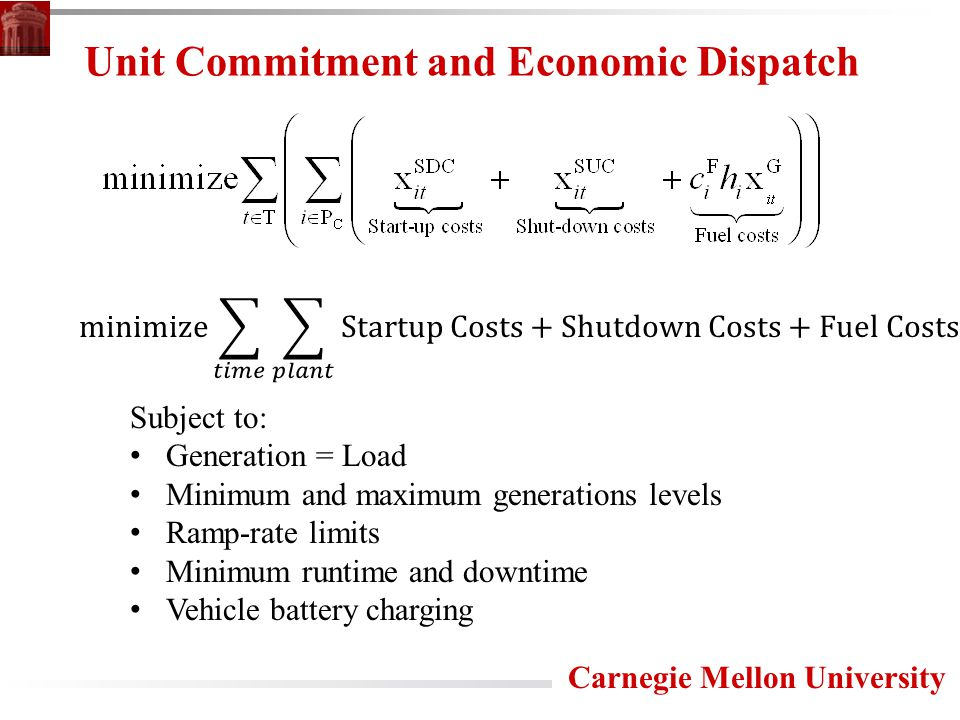Unit Commitment and Economic Dispatch Subject to: Generation = Load Minimum and maximum generations levels Ramp-rate limits Minimum runtime and downtime Vehicle battery charging