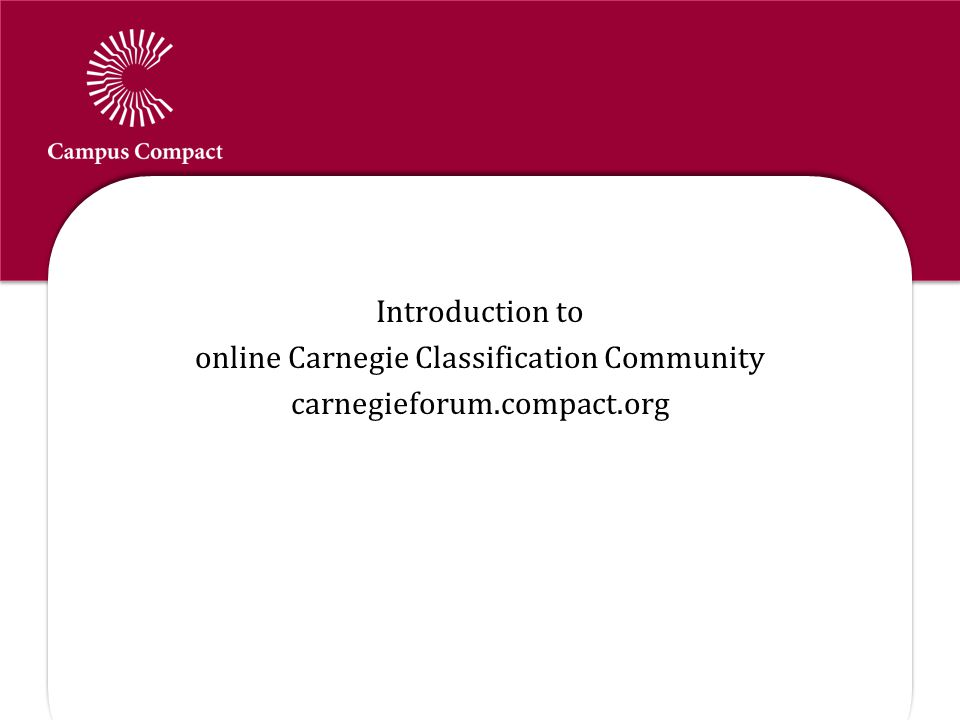 Campus Compact Online Carnegie Classification Community Introduction to online Carnegie Classification Community carnegieforum.compact.org