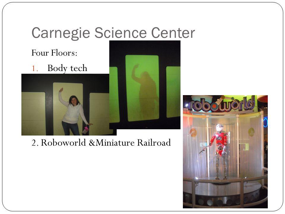 Carnegie Science Center Four Floors: 1. Body tech 2. Roboworld &Miniature Railroad
