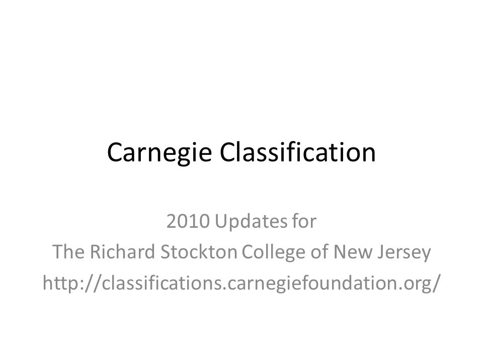 Carnegie Classification 2010 Updates for The Richard Stockton College of New Jersey http://classifications.carnegiefoundation.org/