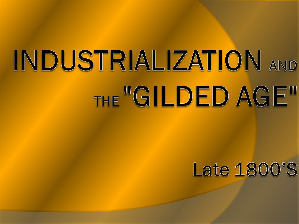 an analysis of the industrialization and the guilded age in the history of the united states economy The rise of industrial america, 1877-1900 entitled their co-authored novel the gilded age the human casualties of the new economy if the united states.