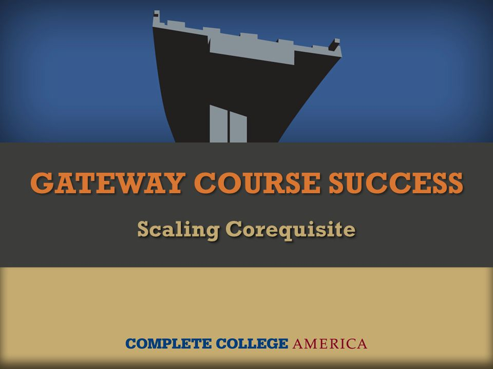GATEWAY COURSE SUCCESS Scaling Corequisite