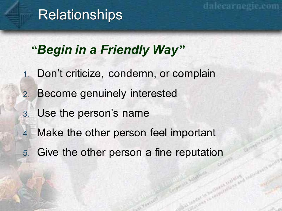 Relationships Begin in a Friendly Way 1. Don't criticize, condemn, or complain 2.