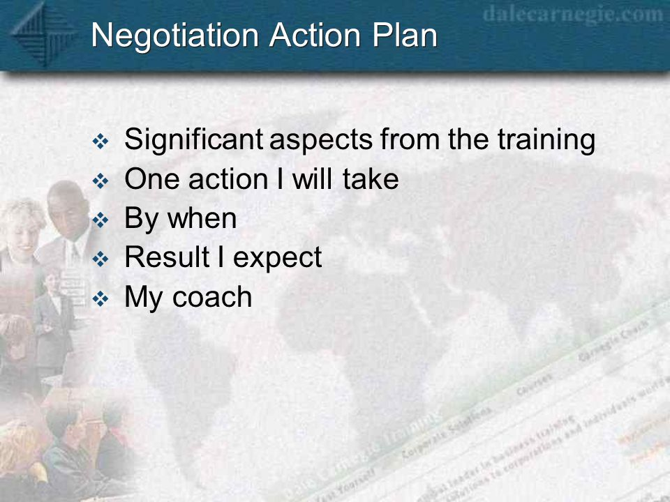 Negotiation Action Plan  Significant aspects from the training  One action I will take  By when  Result I expect  My coach