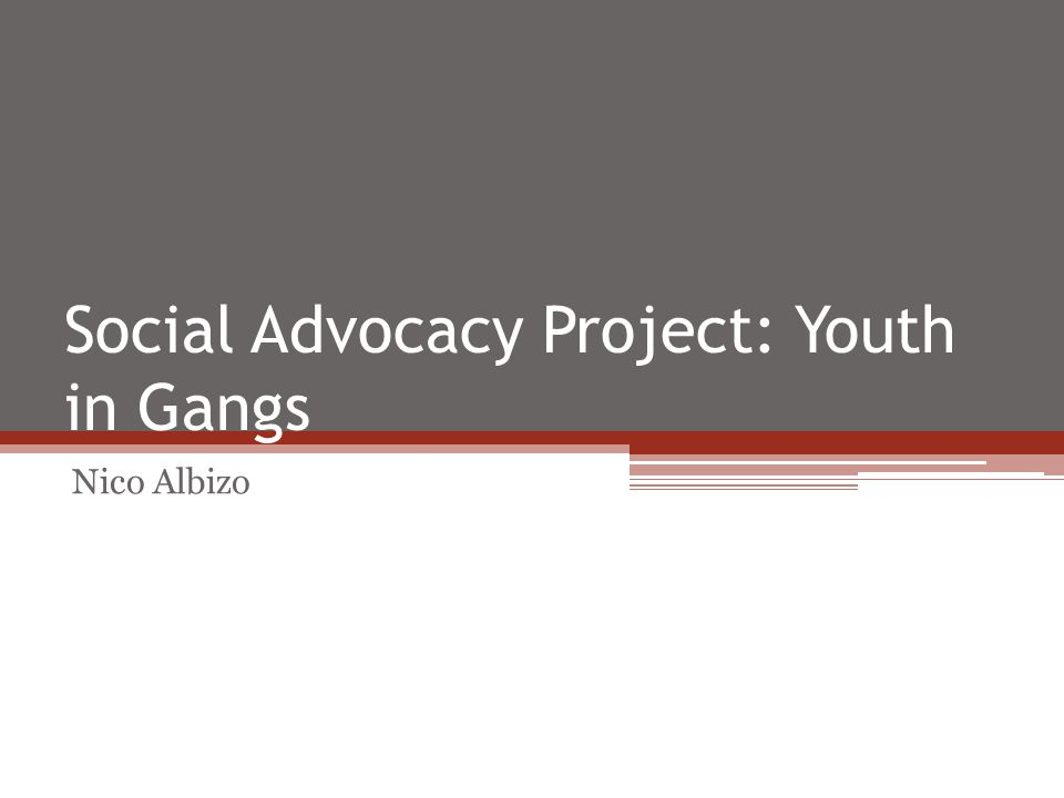 Social Advocacy Project: Youth in Gangs Nico Albizo