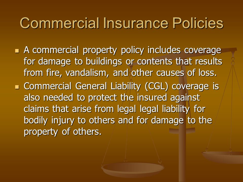 Commercial Insurance Policies A commercial property policy includes coverage for damage to buildings or contents that results from fire, vandalism, and other causes of loss.