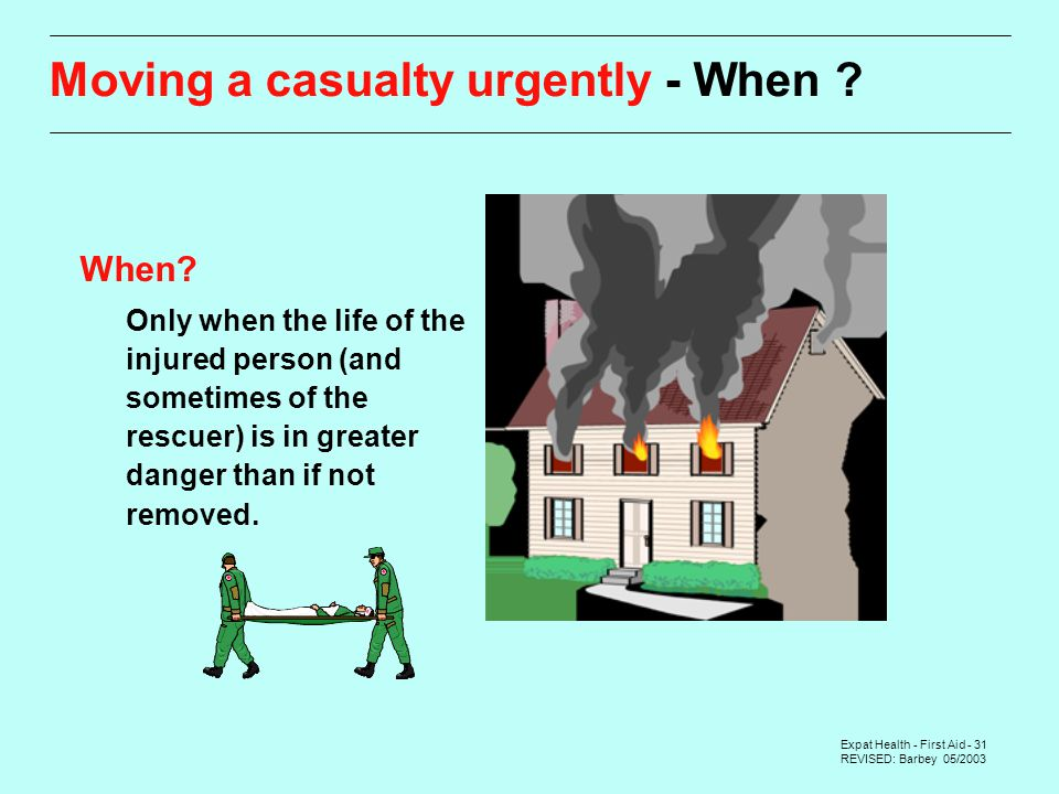 Expat Health - First Aid - 31 REVISED: Barbey 05/2003 Moving a casualty urgently - When .