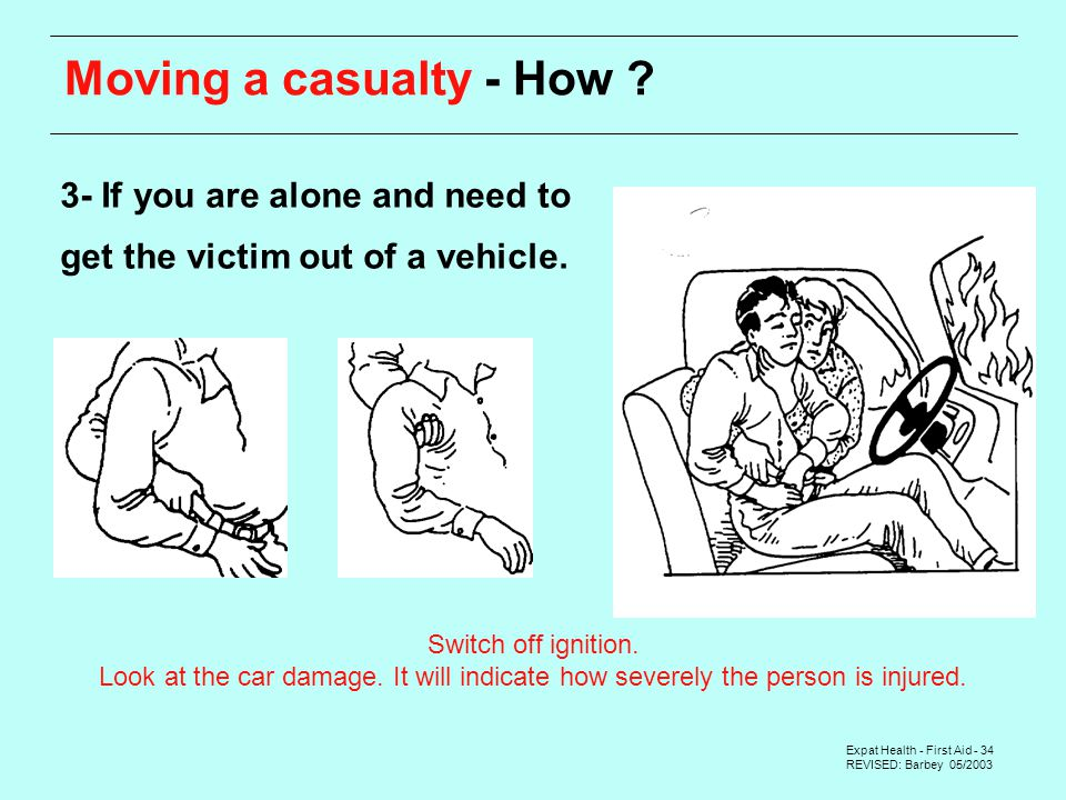 Expat Health - First Aid - 34 REVISED: Barbey 05/ If you are alone and need to get the victim out of a vehicle.