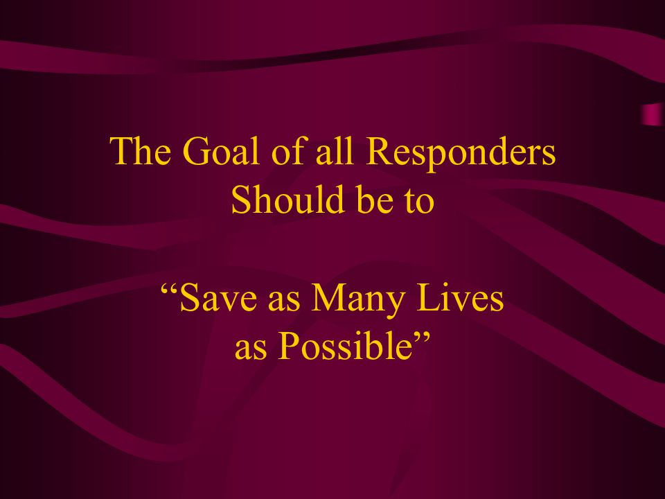 The Goal of all Responders Should be to Save as Many Lives as Possible