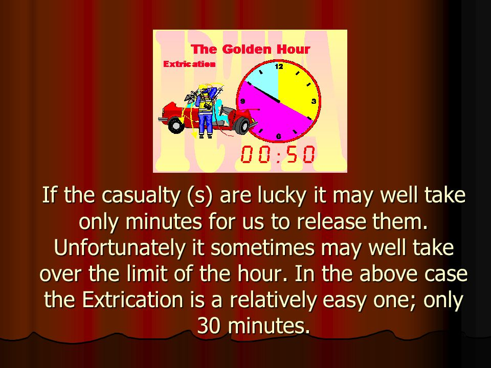 If the casualty (s) are lucky it may well take only minutes for us to release them.