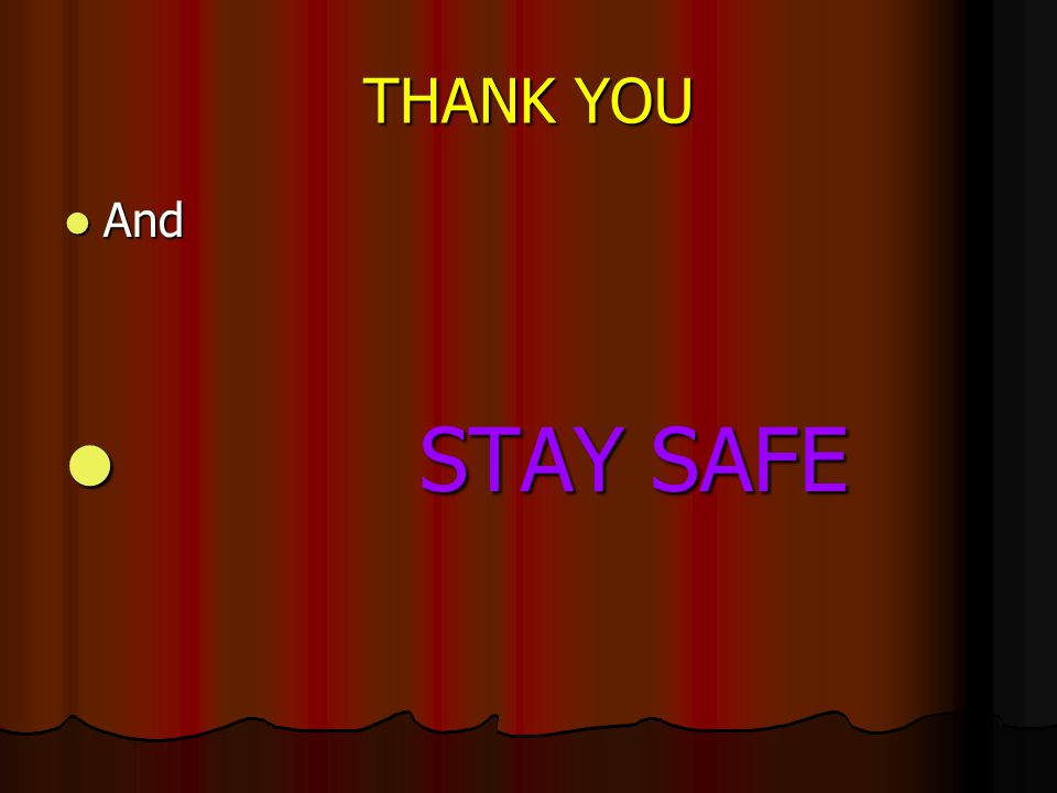 THANK YOU And And STAY SAFE STAY SAFE