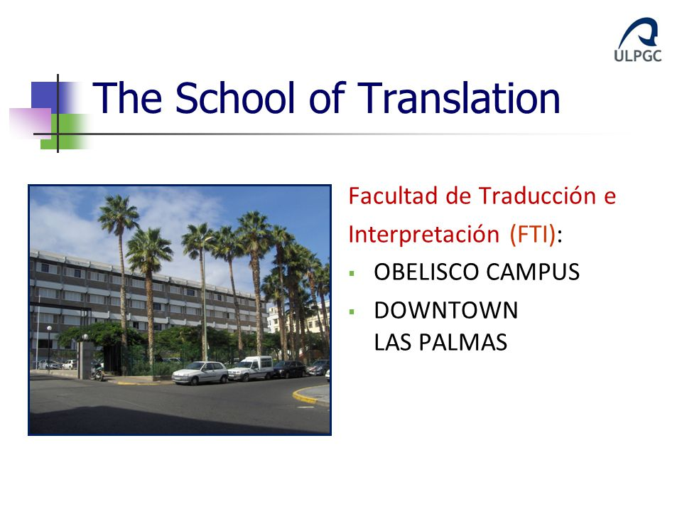 The School of Translation Facultad de Traducción e Interpretación (FTI):  OBELISCO CAMPUS  DOWNTOWN LAS PALMAS