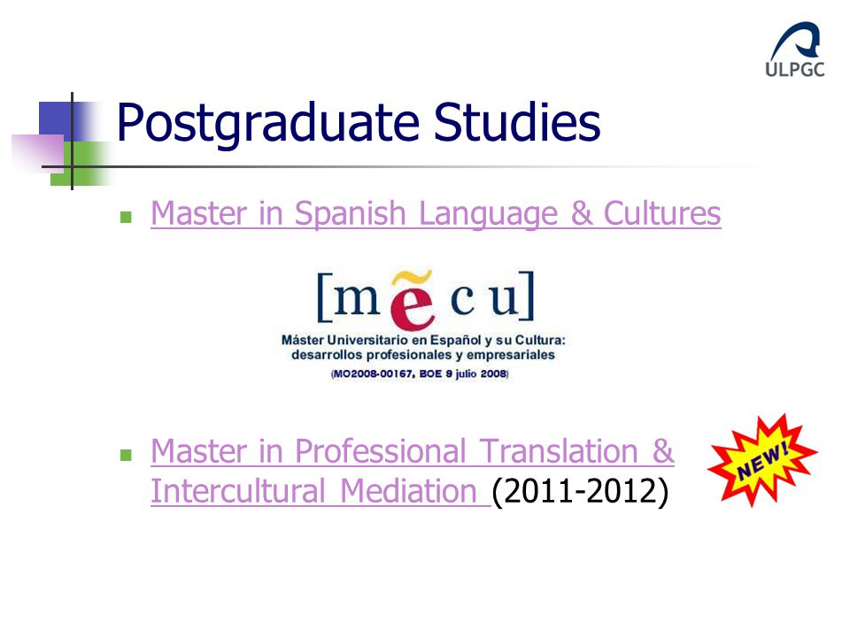 Postgraduate Studies Master in Spanish Language & Cultures Master in Professional Translation & Intercultural Mediation (2011-2012) Master in Professional Translation & Intercultural Mediation