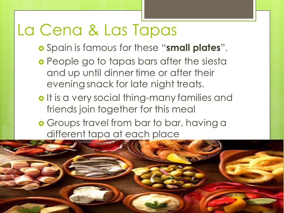 """La Cena & Las Tapas  Spain is famous for these """" small plates """".  People go to tapas bars after the siesta and up until dinner time or after their e"""
