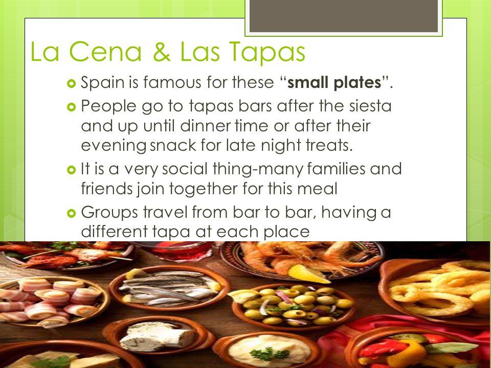 La Cena & Las Tapas  Spain is famous for these small plates .