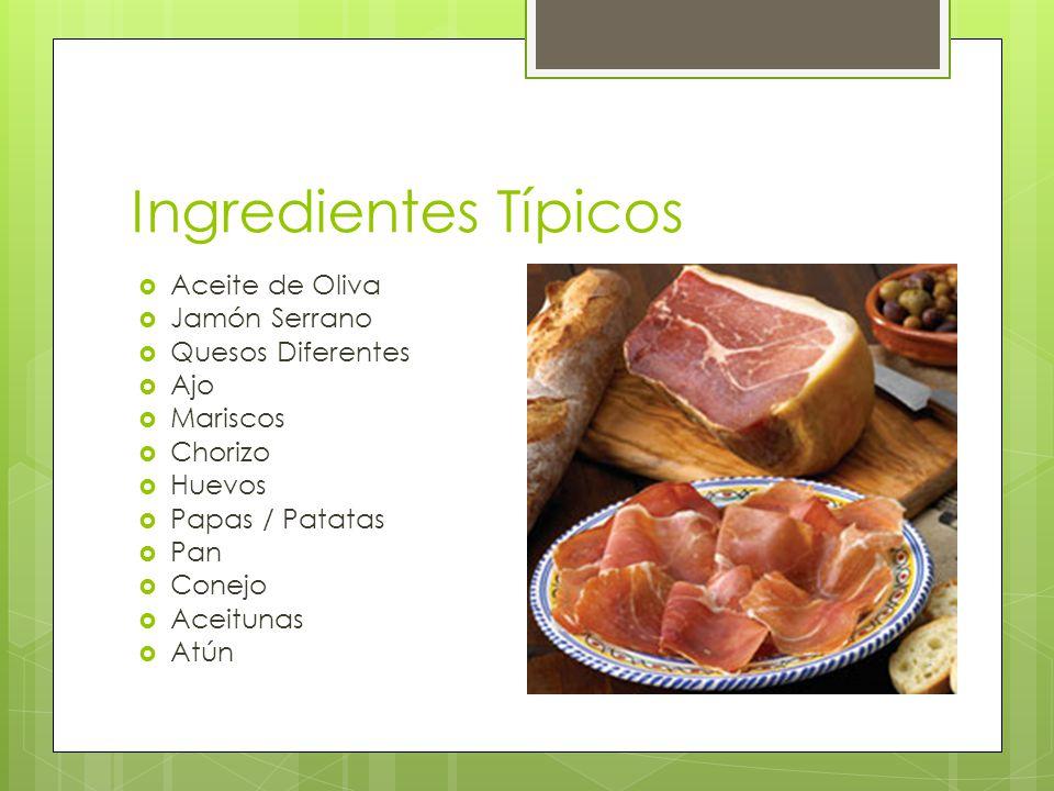 Ingredientes Típicos  Aceite de Oliva  Jamón Serrano  Quesos Diferentes  Ajo  Mariscos  Chorizo  Huevos  Papas / Patatas  Pan  Conejo  Aceitunas  Atún