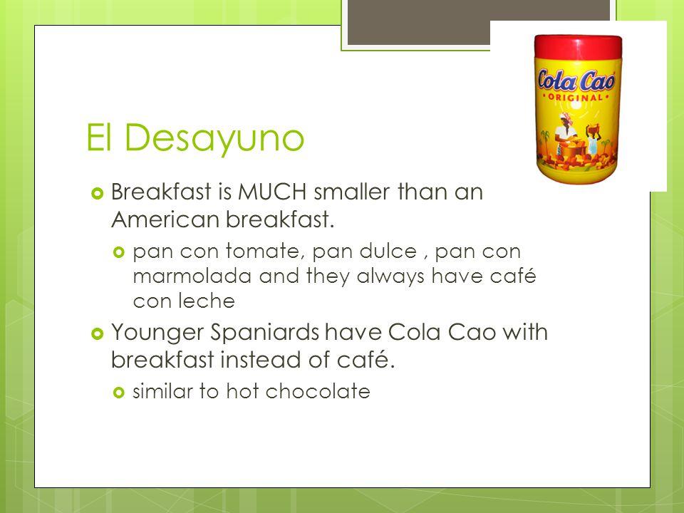 El Desayuno  Breakfast is MUCH smaller than an American breakfast.