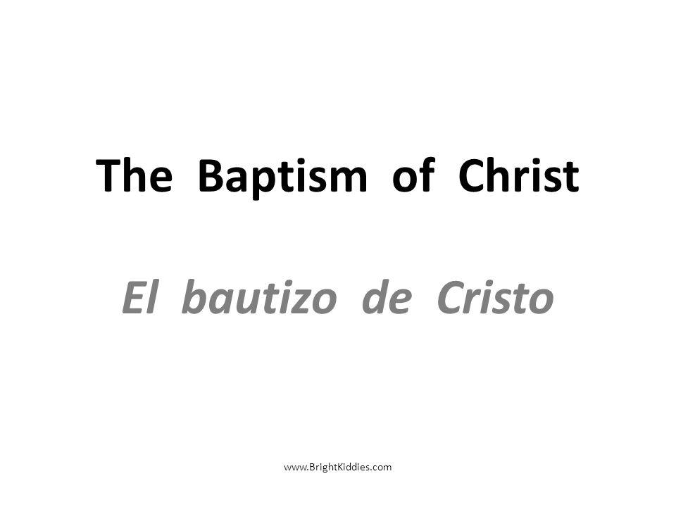 The Baptism of Christ El bautizo de Cristo www.BrightKiddies.com