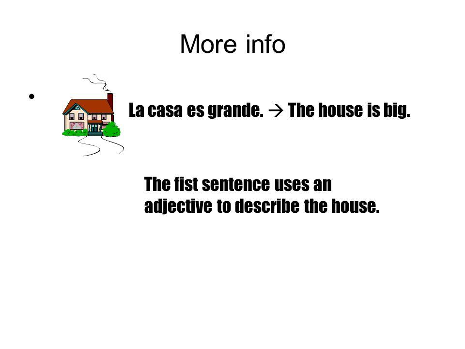 More info La casa es grande.  The house is big.