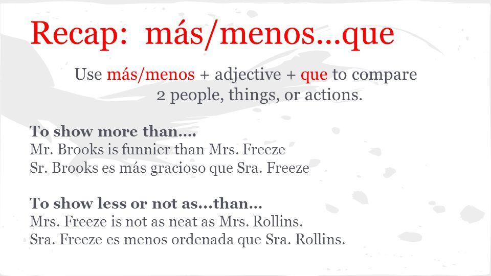 Recap: más/menos...que Use más/menos + adjective + que to compare 2 people, things, or actions.