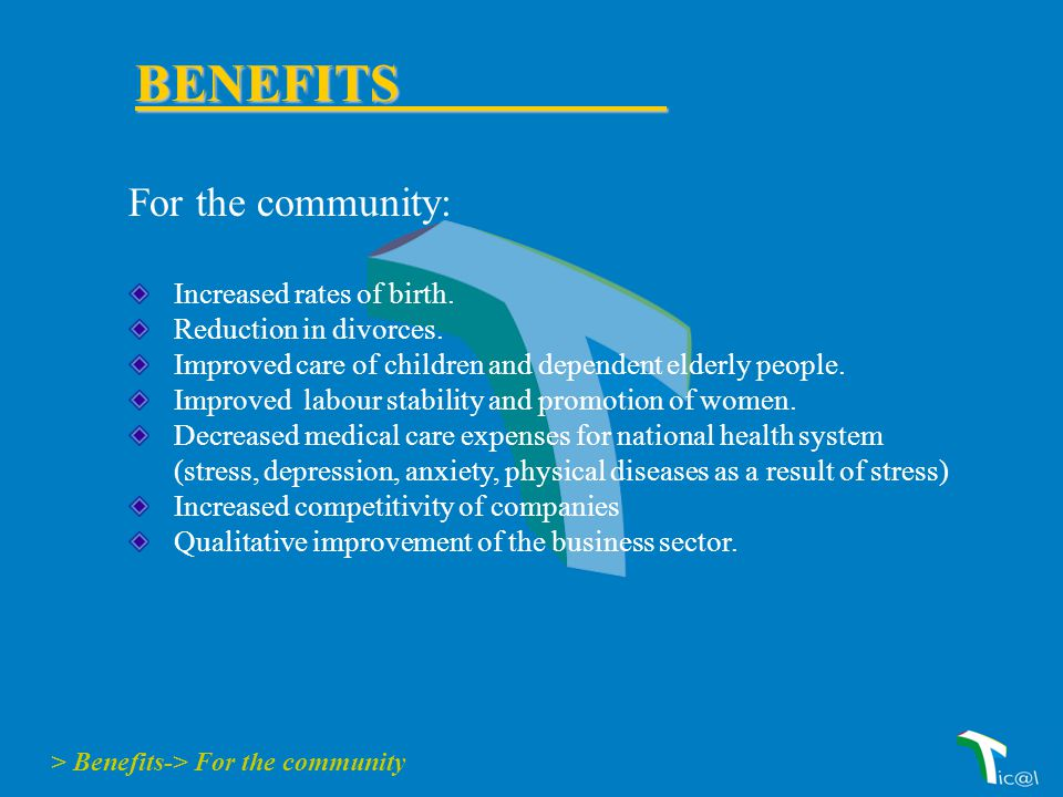 For the community: Increased rates of birth. Reduction in divorces.