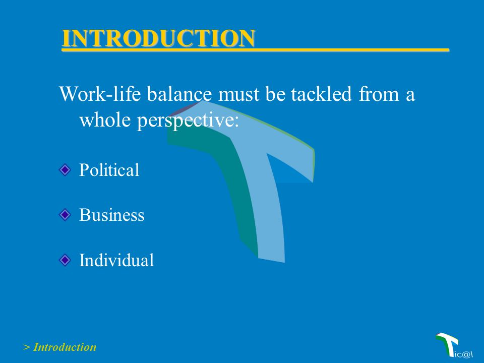 Work-life balance must be tackled from a whole perspective: Political Business Individual > Introduction INTRODUCTION