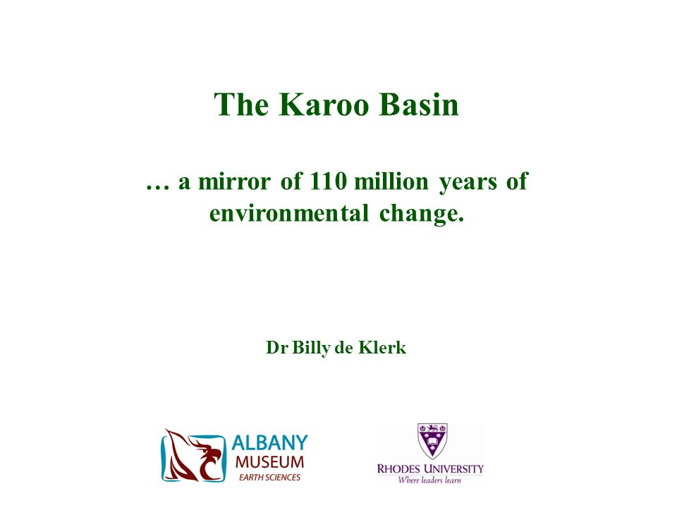 The Karoo Basin … a mirror of 110 million years of environmental change. Dr Billy de Klerk