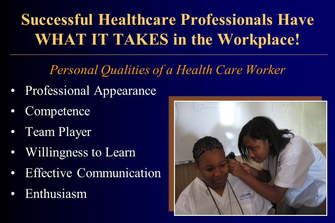 Successful Healthcare Professionals Have WHAT IT TAKES in the Workplace.