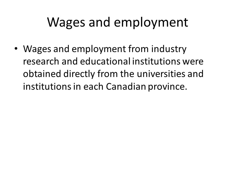Wages and employment Wages and employment from industry research and educational institutions were obtained directly from the universities and institutions in each Canadian province.