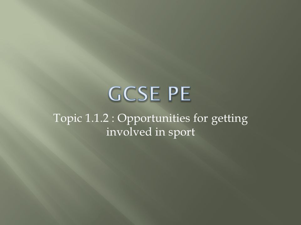 Topic 1.1.2 : Opportunities for getting involved in sport