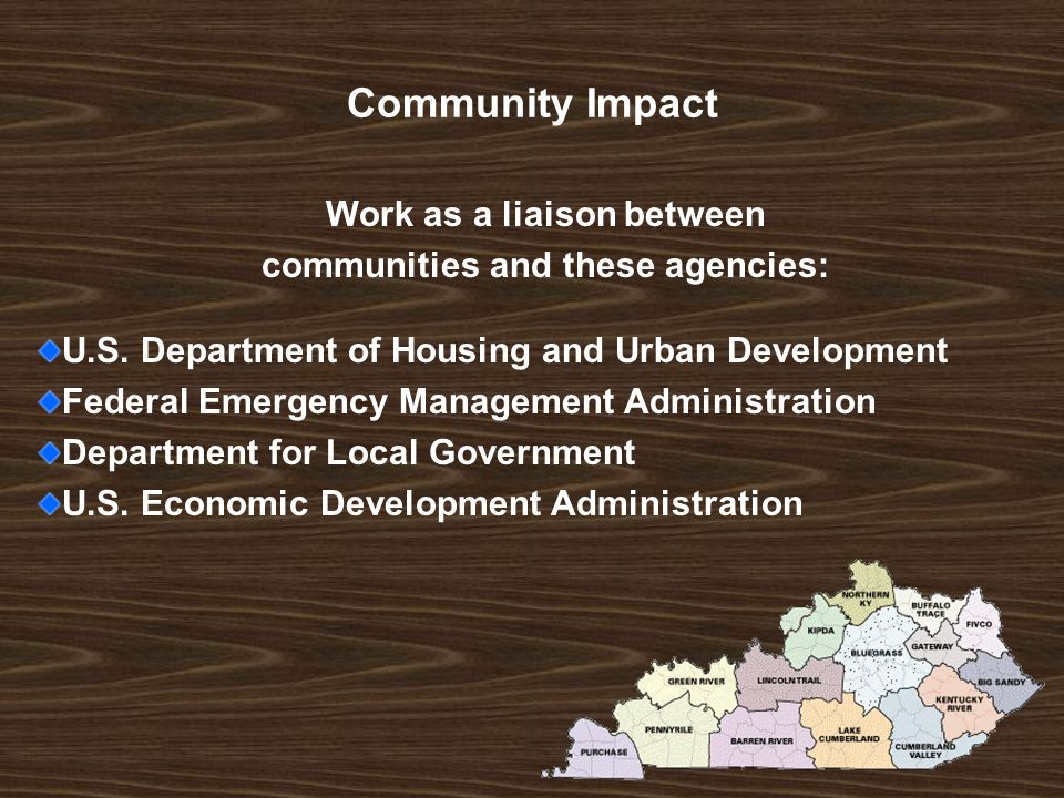 Community Impact Work as a liaison between communities and these agencies: U.S.