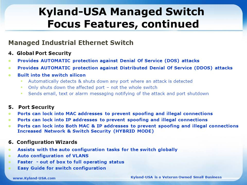 Kyland-USA is a Veteran Owned Small Business   Kyland-USA Managed Switch Focus Features, continued Managed Industrial Ethernet Switch 4.