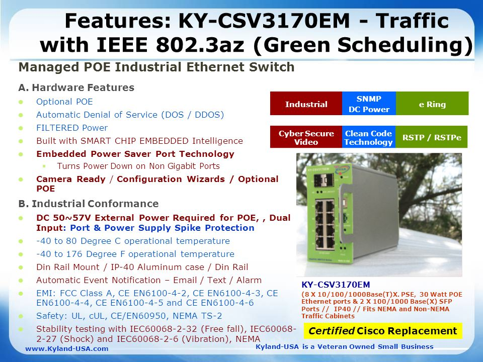 Kyland-USA is a Veteran Owned Small Business   Features: KY-CSV3170EM - Traffic with IEEE 802.3az (Green Scheduling) Managed POE Industrial Ethernet Switch A.