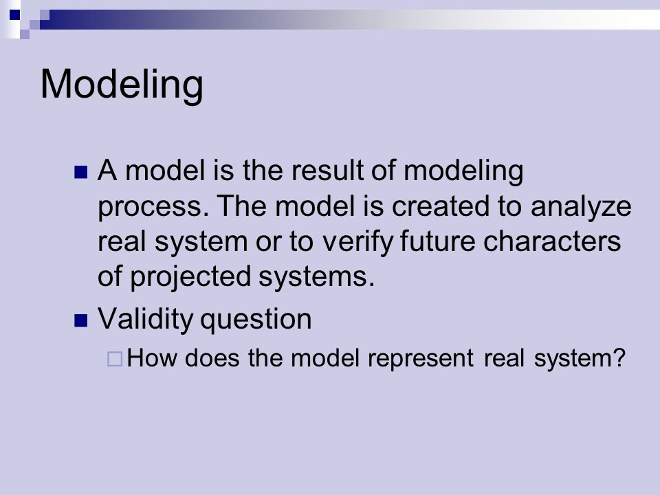Modeling A model is the result of modeling process.