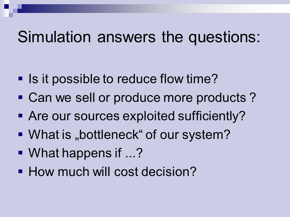 Simulation answers the questions:  Is it possible to reduce flow time.