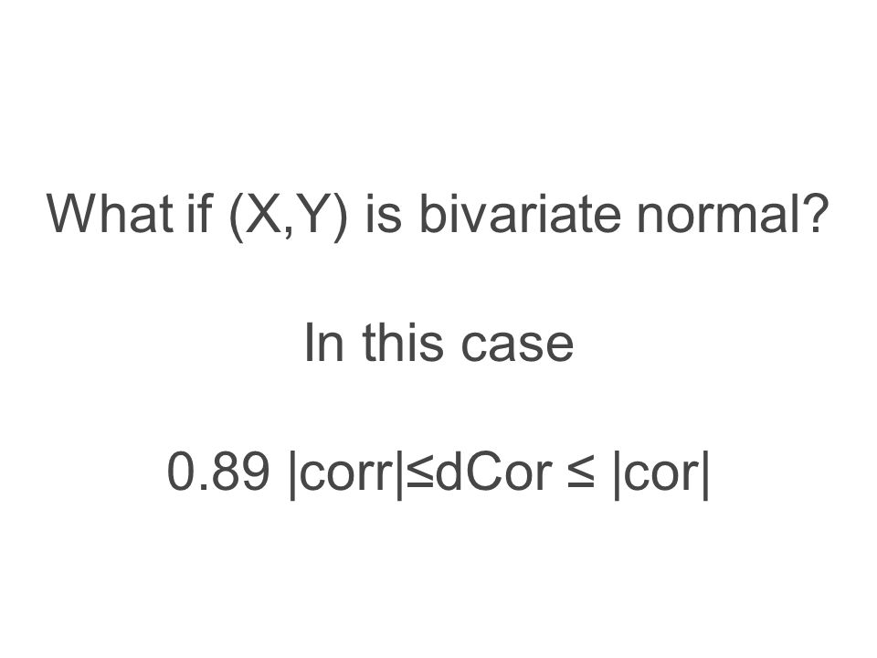 What if (X,Y) is bivariate normal In this case 0.89 |corr|≤dCor ≤ |cor|
