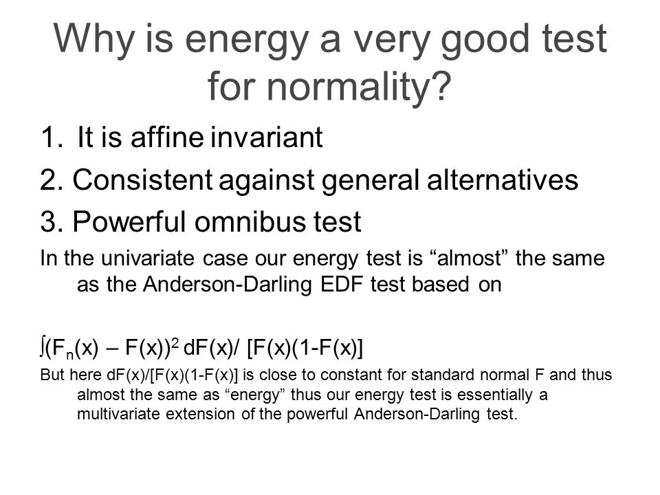 Why is energy a very good test for normality. 1.It is affine invariant 2.