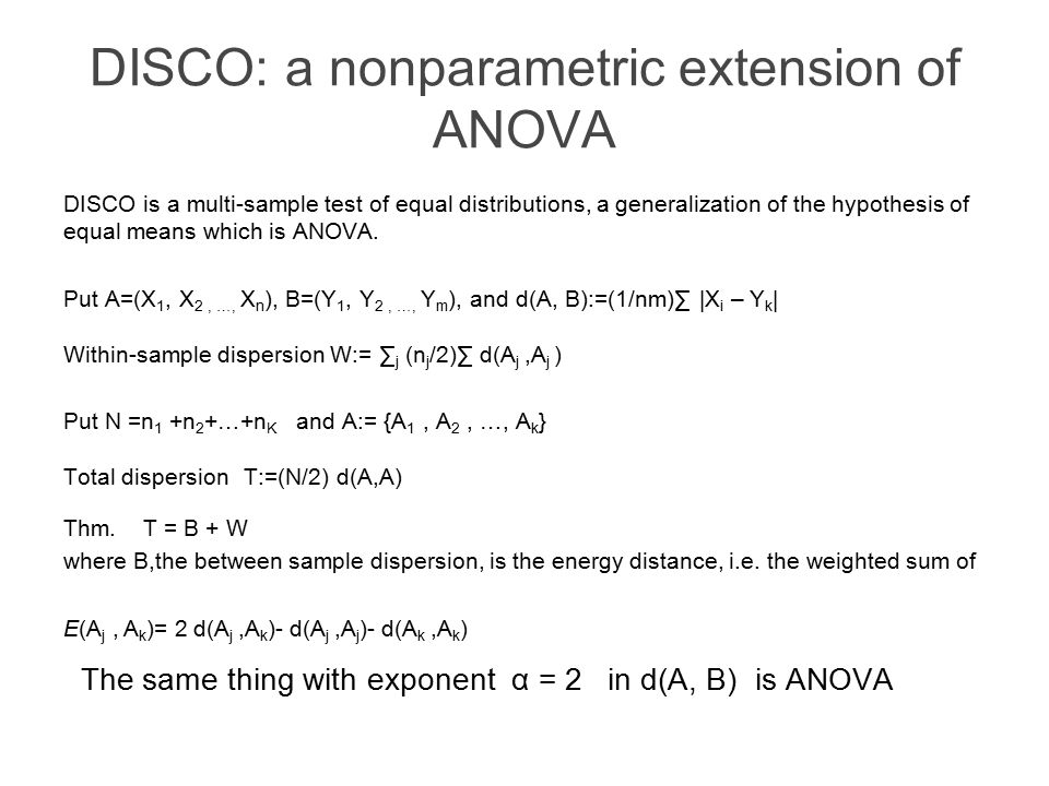 DISCO: a nonparametric extension of ANOVA DISCO is a multi-sample test of equal distributions, a generalization of the hypothesis of equal means which is ANOVA.