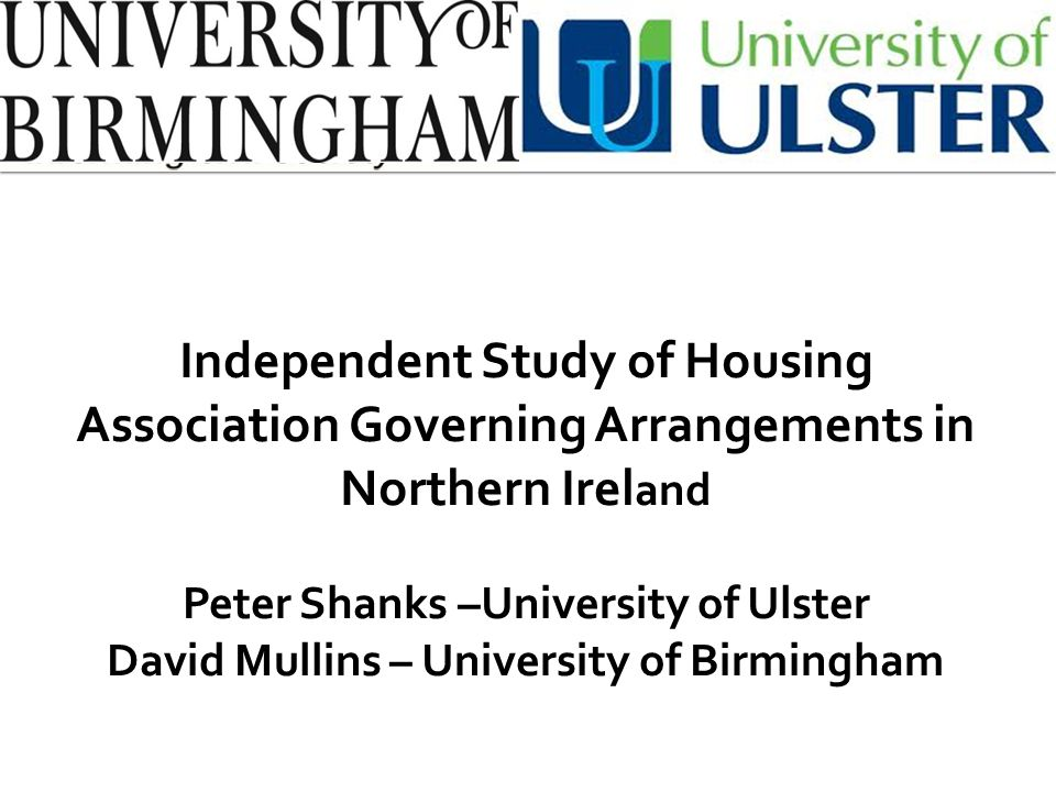 Independent Study of Housing Association Governing Arrangements in Northern Irel and Peter Shanks –University of Ulster David Mullins – University of Birmingham