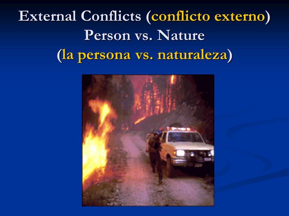 External Conflicts (conflicto externo) Person vs. Nature (la persona vs. naturaleza)