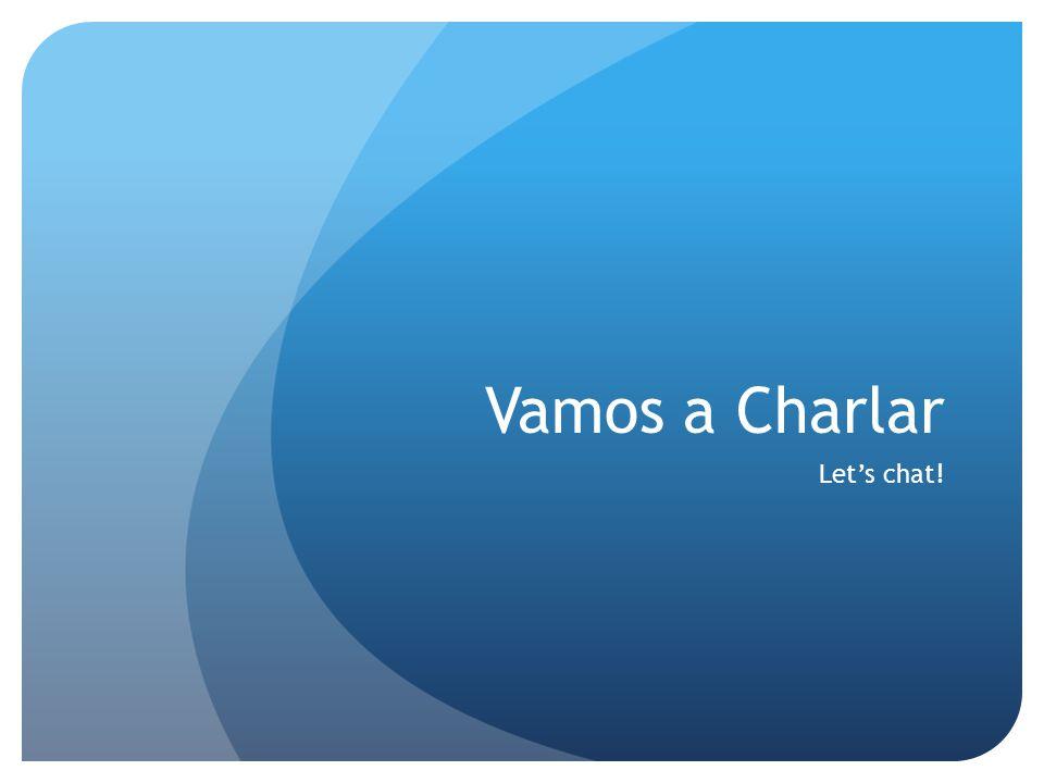 Vamos a Charlar Let's chat!