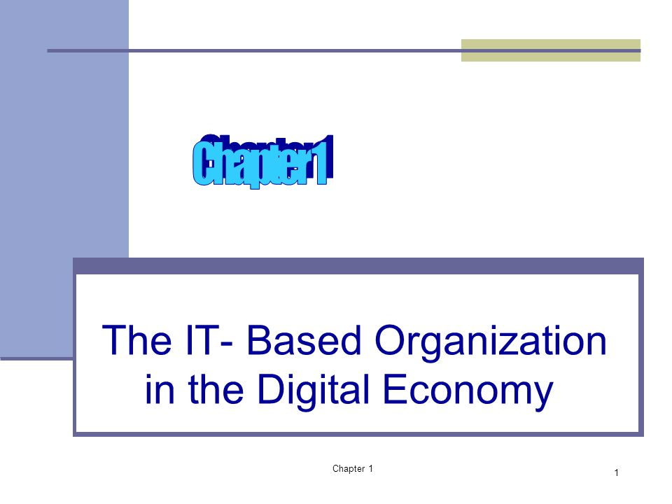 Chapter 1 The IT- Based Organization in the Digital Economy 1