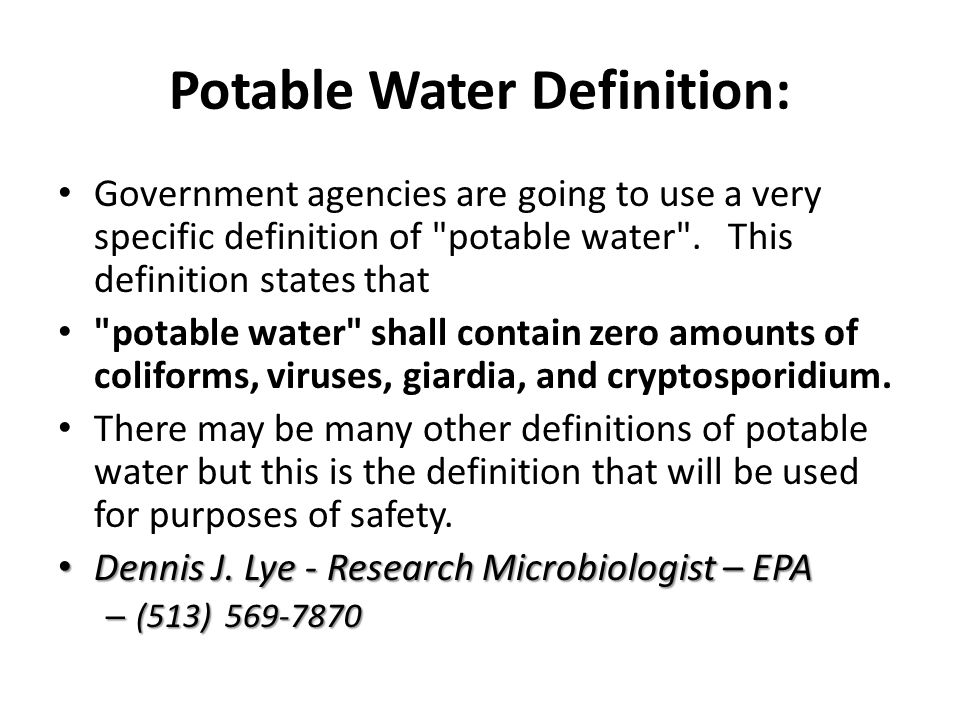 Potable Water Definition: Government agencies are going to use a very specific definition of potable water .