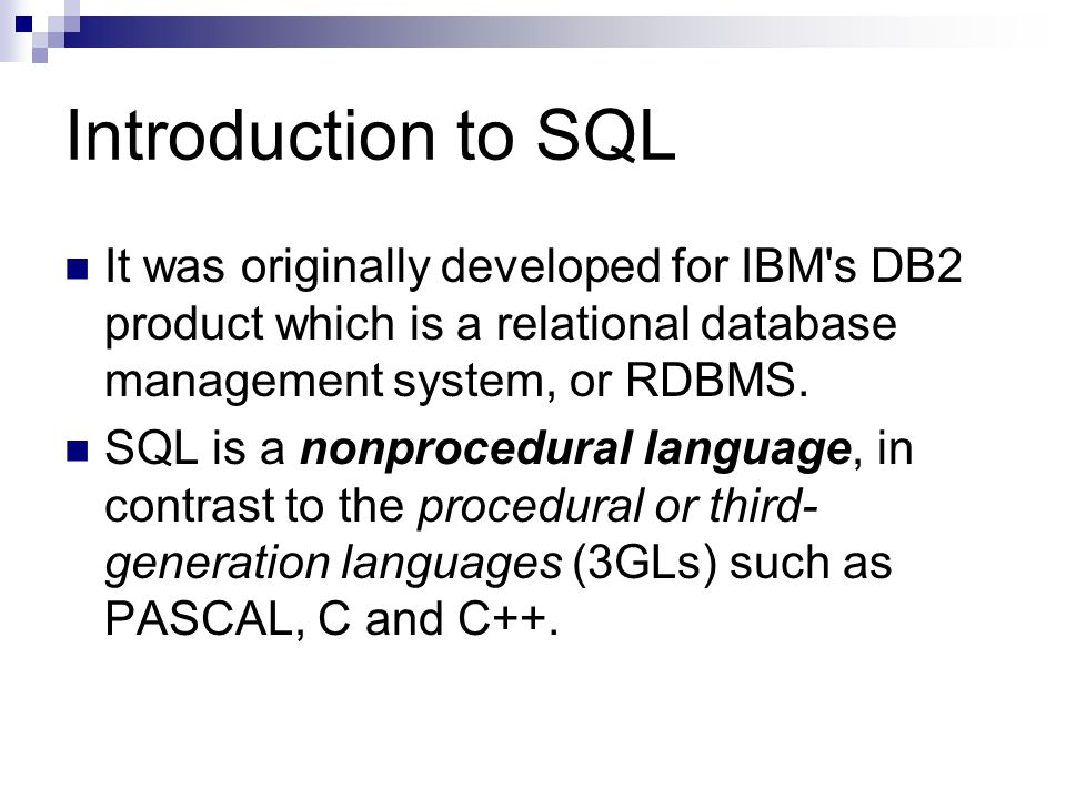 Introduction to SQL It was originally developed for IBM s DB2 product which is a relational database management system, or RDBMS.